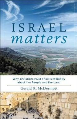 Israel Matters: Why Christians Must Think Differently About the People and the Land (Paperback)