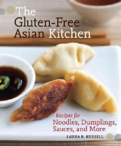 The Gluten-Free Asian Kitchen: Recipes for Noodles, Dumplings, Sauces, and More (Paperback)