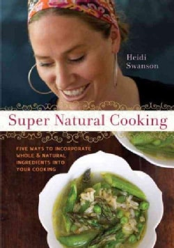 Super Natural Cooking: Five Ways To Incorporate Whole and Natural Ingredients into Your Cooking (Paperback)