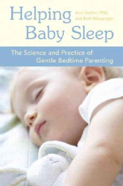 Helping Baby Sleep: The Science and Practice of Gentle Bedtime Parenting (Paperback)