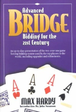 Advanced Bridge Bidding for the 21st Century: An Up-To-Date Presentation of the Two-Over-One Game Forcing Bidding... (Paperback)
