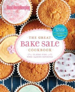 Good Housekeeping the Great Bake Sale Cookbook: 75 Sure-Fire Fund-Raising Favorites (Hardcover)