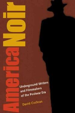 America Noir: Underground Writers and Filmmakers of the Postwar Era (Paperback)