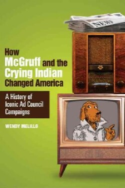How McGruff and the Crying Indian Changed America: A History of Iconic Ad Council Campaigns (Hardcover)