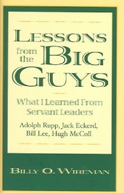 Lessons from the Big Guys: What I Learned from Servant Leaders Jack Eckerd, Bill Lee, Hugh McColl, and Adolph Rupp (Hardcover)