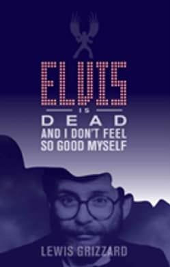 Elvis Is Dead and I Don't Feel So Good Myself (Paperback)