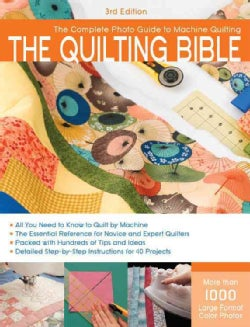 The Quilting Bible: The Complete Photo Guide to Machine Quilting (Paperback)