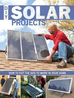 DIY Solar Projects: How to Put the Sun to Work in Your Home (Paperback)