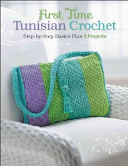 First Time Tunisian Crochet: Step-by-Step Basics Plus 5 Projects (Paperback)