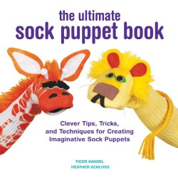 The Ultimate Sock Puppet Book: Clever Tips, Tricks, and Techniques for Creating Imaginative Sock Puppets (Paperback)