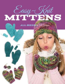 Easy-Knit Mittens: All Sizes, in All Gauges (Paperback)