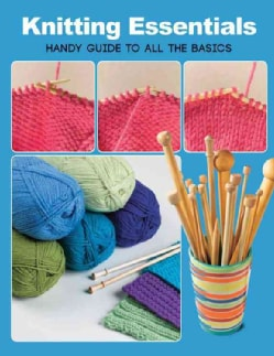 Knitting Essentials: Handy Guide to All the Basics (Paperback)