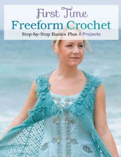 First Time Freeform Crochet: Step-by-step Basics Plus 8 Projects (Paperback)