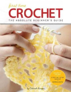 First Time Crochet: The Absolute Beginner's Guide: There's a First Time for Everything (Paperback)