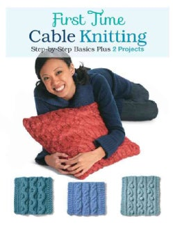 First Time Cable Knitting: Step-by-Step Basics Plus 2 Projects (Paperback)
