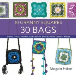 10 Granny Squares 30 Bags: Purses, Totes, Pouches, and Carriers from Favorite Crochet Motifs (Paperback)