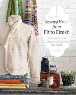 Sewing Knits from Fit to Finish: Proven Methods for Conventional Machine and Serger (Paperback)