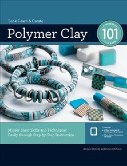 Polymer Clay 101: Master Basic Skills and Techniques Easily Through Step-by-step Instruction (Paperback)