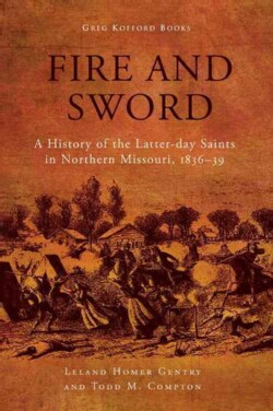 Fire and Sword: A History of the Latter-Day Saints in Northern Missouri, 1836-39 (Hardcover)