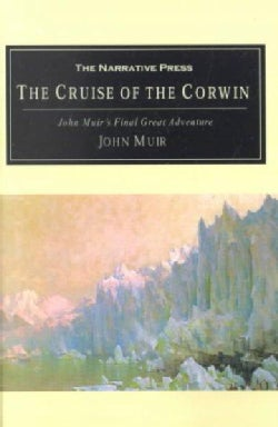 The Cruise of the Corwin: Muir's Final Great Journey (Paperback)