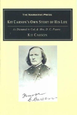Kit Carson's Own Story of His Life: As Dictated to Col. and Mrs. D.C. Peters (Paperback)