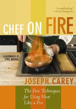 Chef on Fire: The Five Techniques for Using Heat Like a Pro (Paperback)