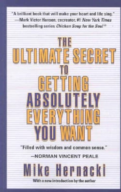 The Ultimate Secret to Getting Absolutely Everything You Want (Paperback)