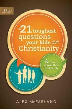 The 21 Toughest Questions Your Kids Will Ask About Christianity: And How to Answer Them Confidently (Paperback)