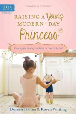 Raising a Young Modern-Day Princess: Growing the Fruit of the Spirit in Your Little Girl (Paperback)