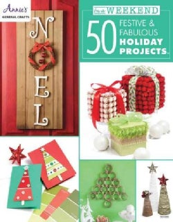 In a Weekend: 50 Festive & Fabulous Holiday Projects (Paperback)