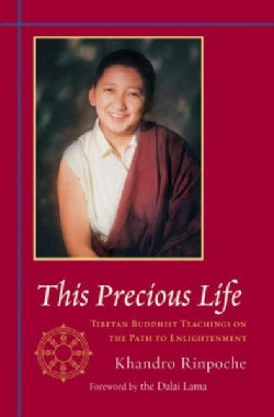 This Precious Life: Tibetan Buddhist Teachings On The Path To Enlightenment (Paperback)