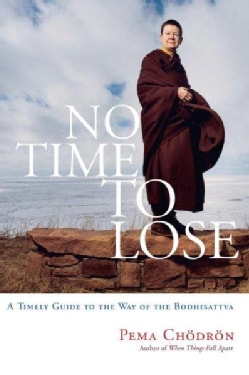 No Time to Lose: A Timely Guide to the Way of the Bodhisattva (Paperback)