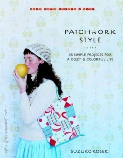 Patchwork Style: 35 Simple Projects for a Cozy & Colorful Life (Paperback)