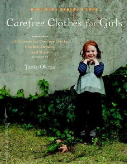 Carefree Clothes for Girls: 20 Patterns for Outdoor Frocks, Playdate Dresses, and More (Paperback)