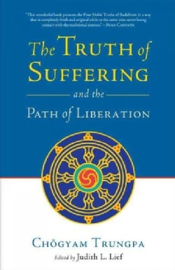 The Truth of Suffering and the Path of Liberation (Paperback)
