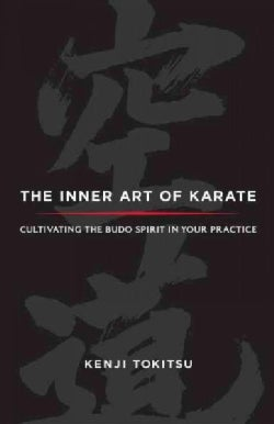 The Inner Art of Karate: Cultivating the Budo Spirit in Your Practice (Paperback)