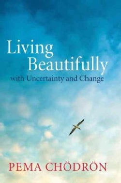 Living Beautifully With Uncertainty and Change (Hardcover)