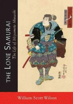 The Lone Samurai: The Life of Miyamoto Musashi (Paperback)