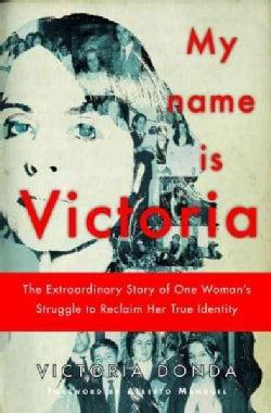 My Name Is Victoria: The Extraordinary Story of One Woman's Struggle to Reclaim Her True Identity (Paperback)