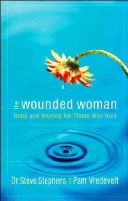 The Wounded Woman: Hope And Healing for Those Who Hurt (Paperback)