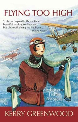 Flying Too High: A Phryne Fisher Mystery (Paperback)