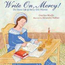 Write On, Mercy!: The Secret Life of Mercy Otis Warren (Hardcover)