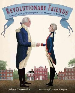 Revolutionary Friends: General George Washington and the Marquis De Lafayette (Hardcover)