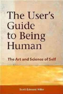 The User's Guide to Being Human: The Art and Science of Self (Paperback)