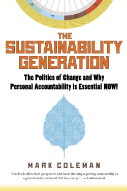 The Sustainability Generation: The Politics of Change & Why Personal Accountability Is Essential Now! (Paperback)