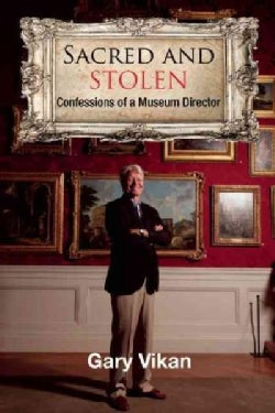 Sacred and Stolen: Confessions of a Museum Director (Hardcover)