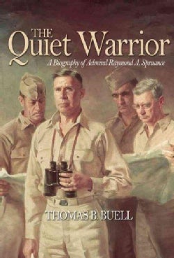 The Quiet Warrior: A Biography of Admiral Raymond A. Spruance (Paperback)