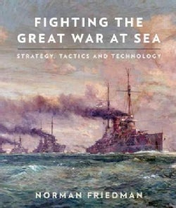 Fighting the Great War at Sea: Strategy, Tactics and Technology (Hardcover)