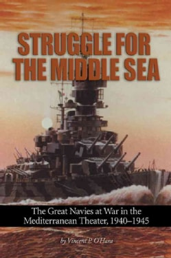 Struggle for the Middle Sea: The Great Navies at War in the Mediterranean Theater, 1940-1945 (Paperback)