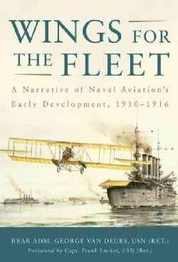 Wings for the Fleet: A Narrative of Naval Aviation's Early Development, 1910-1916 (Paperback)